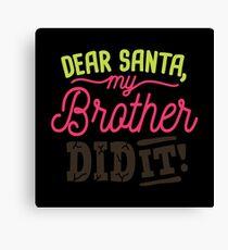 Dear Santa My Brother Did It, Christmas Canvas Print