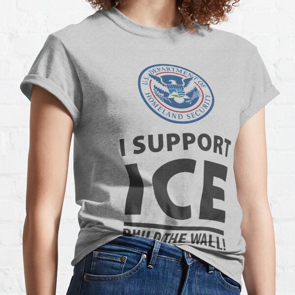 I Support ICE Build the Wall with Homeland Security Seal Classic T-Shirt