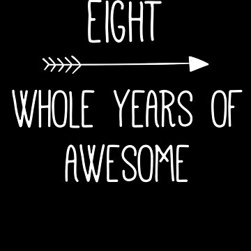 Birthday 8 Whole Years Of Awesome by with-care