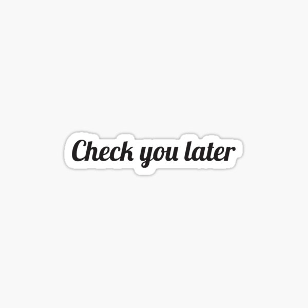 Check you later Sticker