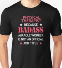 Physical Therapist Badass Birthday Funny Christmas Cool Gift Unisex T-Shirt