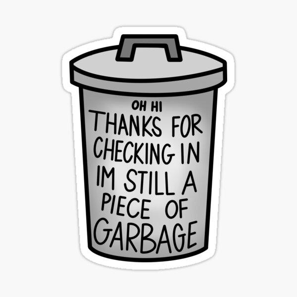 IM STILL A PIECE OF GARBAGE  Sticker