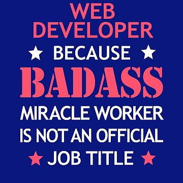 Web Developer Badass Birthday Funny Christmas Cool Gift by smily-tees