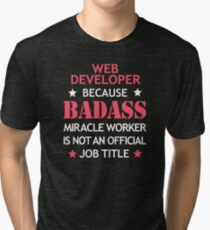 Web Developer Badass Birthday Funny Christmas Cool Gift Tri-blend T-Shirt