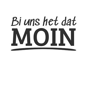 Bi us het dat Moin Low German North German by Team150Designz