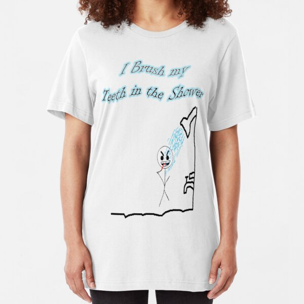 I Brush My Teeth in the Shower Slim Fit T-Shirt