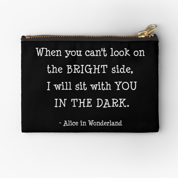 When you cant look on the bright side, I will sit with you in the dark. Zipper Pouch