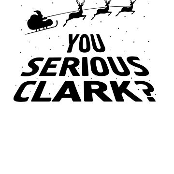 You Serious Clark Funny Christmas Vacation Shirt by -WaD-
