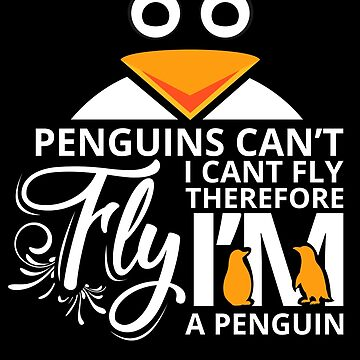 'Penguins Can't Fly' Funny Penguin Witty Gift by leyogi