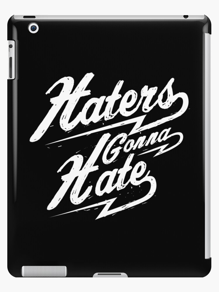 \'Haters Gonna Hate Funny Sayings Quotes and slogans\' iPad Case/Skin by  lukedwyerartist