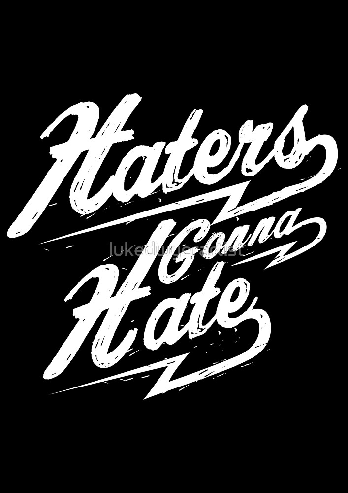 Haters Gonna Hate Funny Sayings Quotes and slogans\