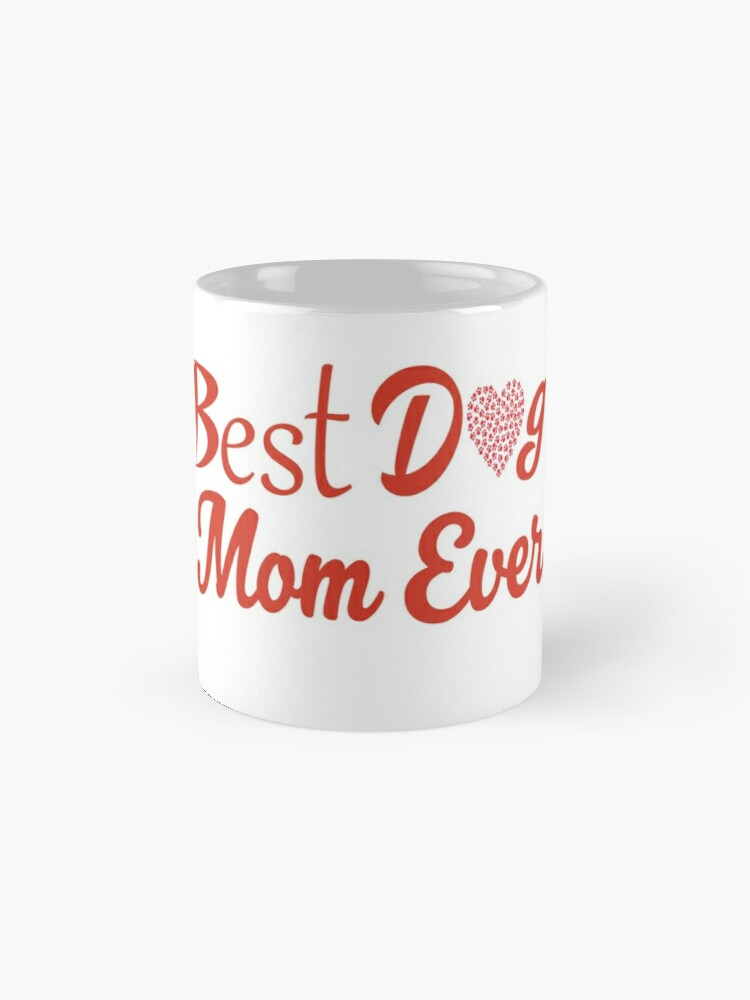 'Best Dog Mom Ever T-Shirt With A Heart: Cute Valentine's Day Gift Idea For Women' Mug by Dogvills