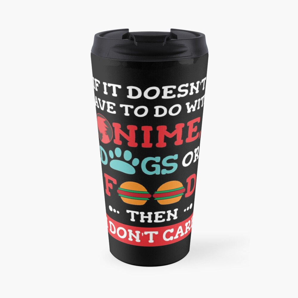 'If it doesn't have to do with anime, dogs or food then I don't care: Funny T-Shirt for dog lovers' Travel Mug by Dogvills