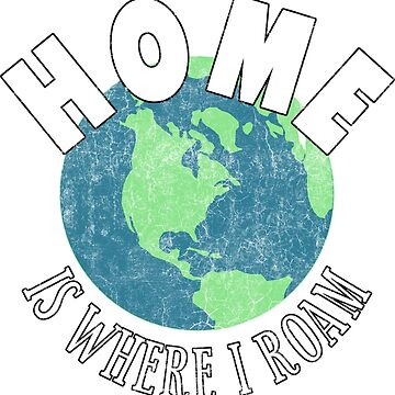 Home is Where I Roam for Remote Telecommute Nomads by riverportgifts
