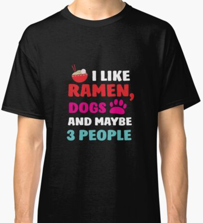 I like Ramen & Dogs & maybe 3 people: Cute T-Shirt for dog and anime lovers Classic T-Shirt