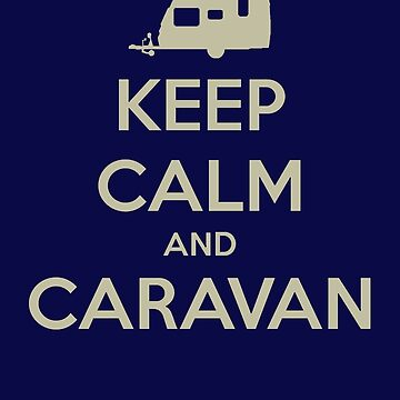 Keep Calm and Caravan by Ice-Tees