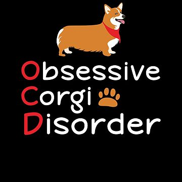 Obsessive Corgi Disorder T-Shirt: Perfect Gift Idea For Dog Lovers by Dogvills