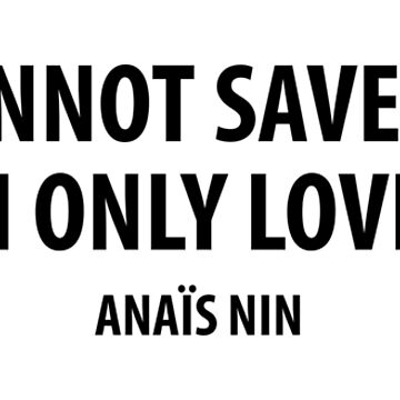 You cannot save people. You can only love them - Anaïs Nin by designite