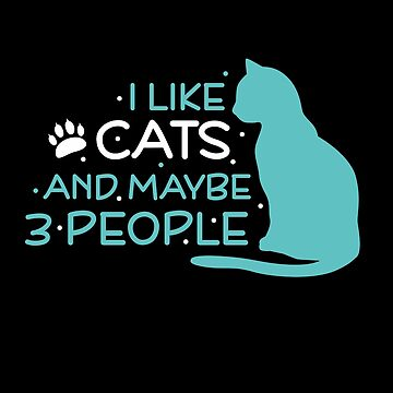I like cats and maybe 3 people: Funny T-Shirt For  Cat Lovers by Dogvills