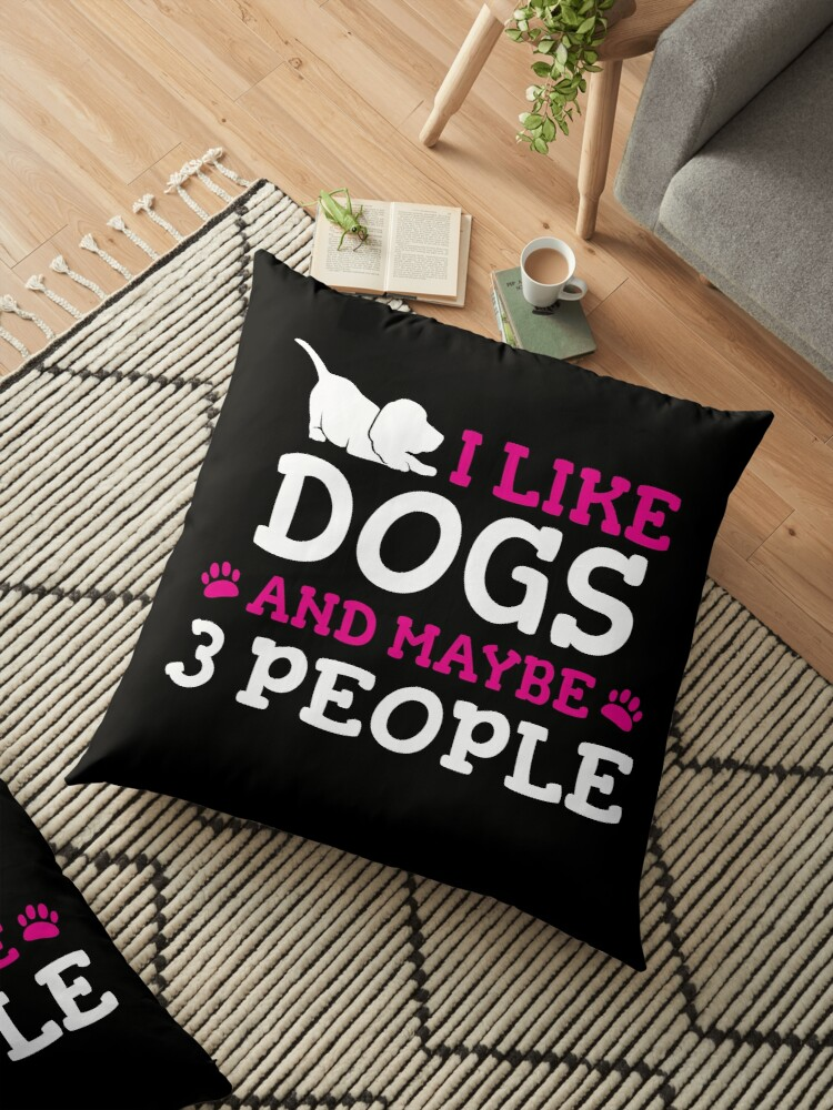 'I Like Dogs & Maybe 3 People : Funny T-Shirt For Dog Lovers' Floor Pillow by Dogvills