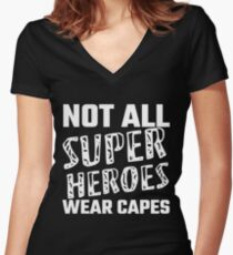 Not All Super Heroes Wear Capes Women's Fitted V-Neck T-Shirt