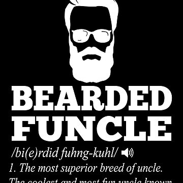 Funcle Bearded Funcle Funny Bearded Uncle by edgyshop