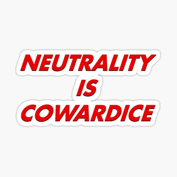 NEUTRALITY IS COWARDICE Sticker
