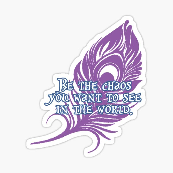 Mollymauk - Be the chaos you want to see in the world Sticker