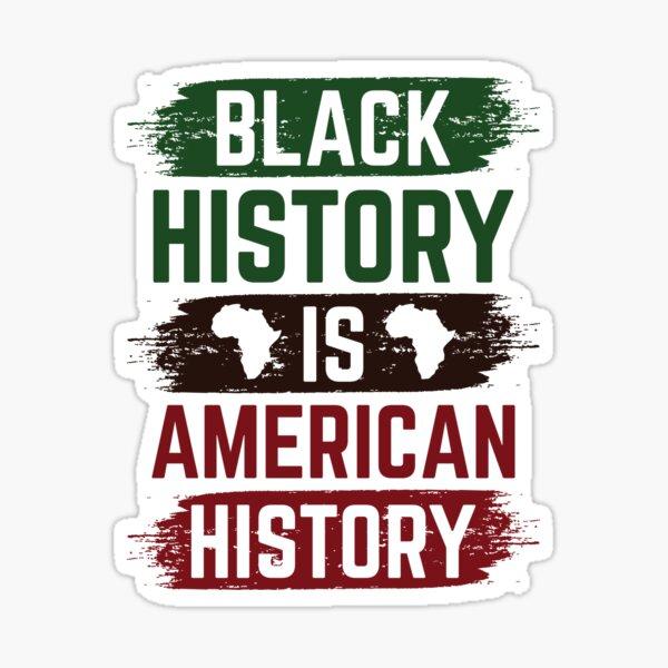 Black History Is American History Sticker