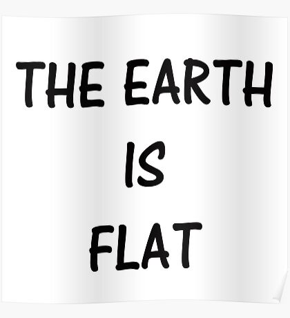THE EARTH IS FLAT Poster