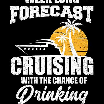 Week Long Forecast Cruising Drinking Beer Vacation by kieranight
