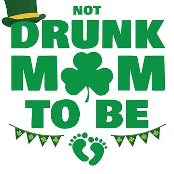 Irish Not Drunk Mum To Be Funny Quote T-Shirt by mia1949