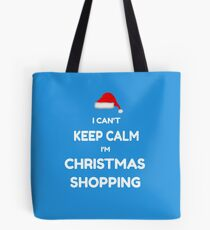 Funny Christmas Shirt - I Can't Keep Calm I'm Christmas Shopping Tote Bag