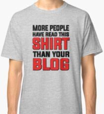 More people have read this shirt than your blog Classic T-Shirt