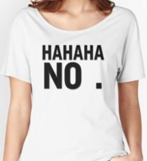 Hahaha no Women's Relaxed Fit T-Shirt