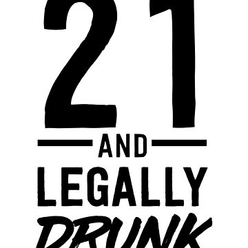 21 And Legally Drunk by bravos