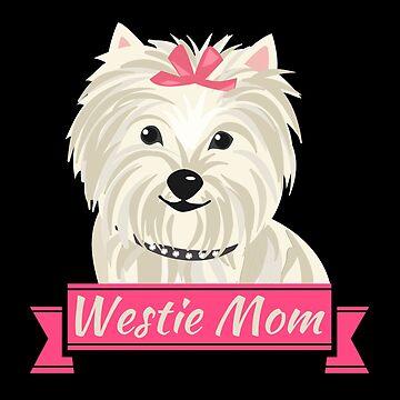 Westie Mom West Highland Terrier Best Dogs Mum Gift by Netsrikfa