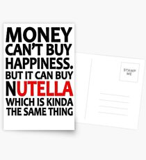 Money can't buy happiness but it can buy nutella which is kinda the same thing Postcards
