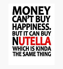 Money can't buy happiness but it can buy nutella which is kinda the same thing Photographic Print