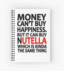 Money can't buy happiness but it can buy nutella which is kinda the same thing Spiral Notebook