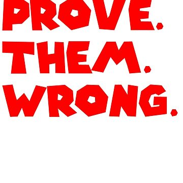 PROVE THEM WRONG by ShyneR