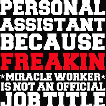 Personal Assistant because Miracle Worker not a job title by losttribe