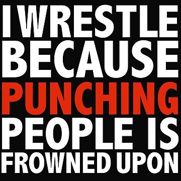 I wrestle because punching people is frowned upon wrestling wrestler by losttribe