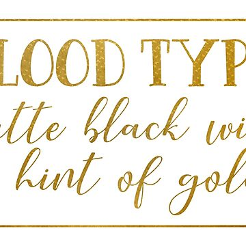 Blood type matte black with gold by Skullz23
