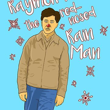 Raymond the Red-Nosed Rain Man by OKdoodle