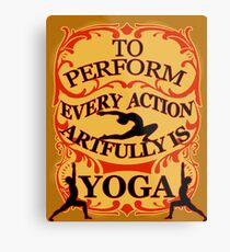 Yoga : To perform every action artfully is YOGA Metal Print