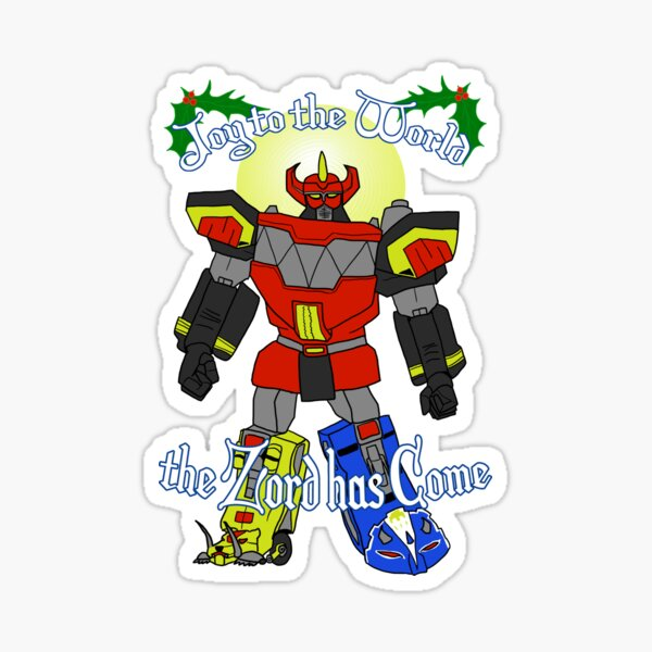 Joy to the World: the Zord Has Come Sticker