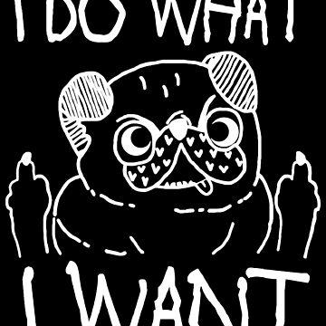 I DO WHAT I WANT by darklordpug