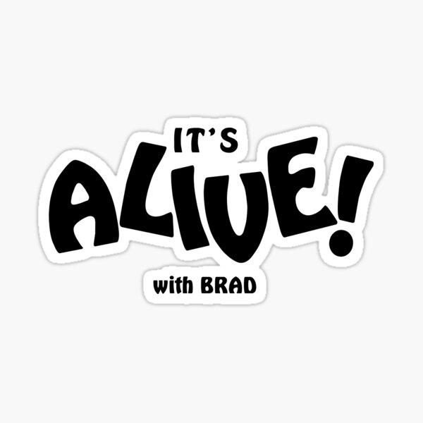 It's Alive! with Brad Sticker