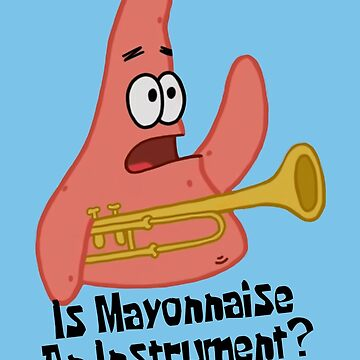 Is Mayonnaise An Instrument? - Spongebob  by LagginPotato64